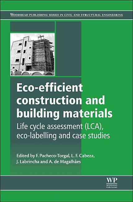 Eco-efficient Construction and Building Materials By Pacheco-torgal, Fernando (EDT)/ Cabeza, Luisa F. (EDT)/ Labrincha, Joao (EDT)/ De Magalhaes, Aldo Giuntini (EDT)